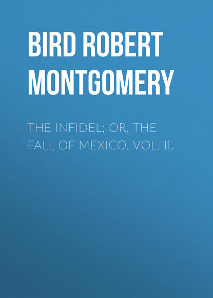 The Infidel; or, the Fall of Mexico. Vol. II.