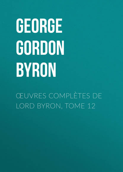 Œuvres complètes de lord Byron, Tome 12