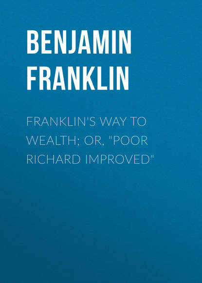 "Franklin's Way to Wealth; or, ""Poor Richard Improved"""